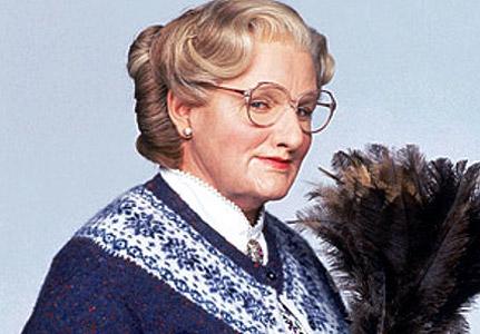 Robin Williams as Mrs. Doubtfire.